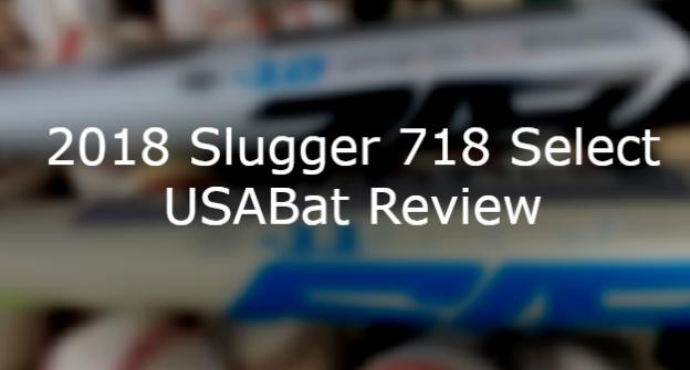 2018 Slugger USABat 718 Select Review