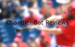 Chandler Bat Reviews