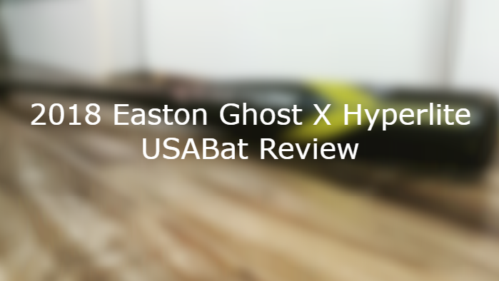2018 Easton Ghost X Hyperlite Review