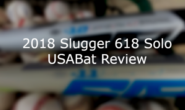 2018 Slugger 618 Solo USABat Review